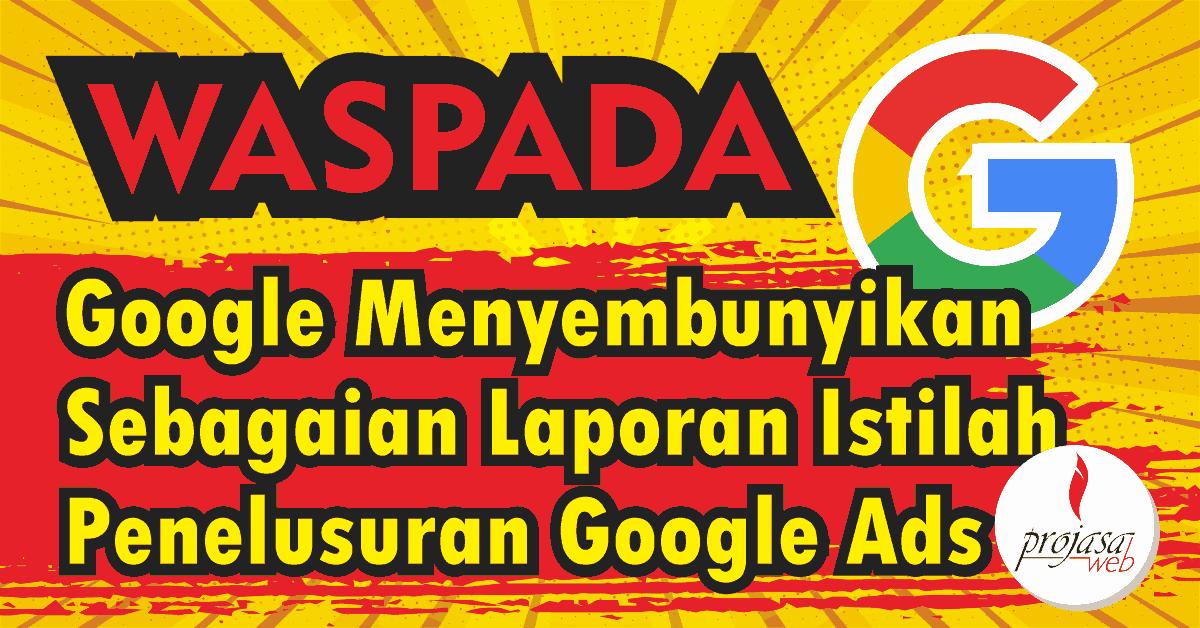 google menyembunyikan sebagian laporan istilah penelusuran google ads